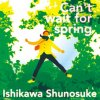 "Shunosuke Ishikawa ""Can't wait for spring"" (Download)"