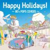 "Various Artists ""Happy Holidays! ~80's Pops Covers~"""