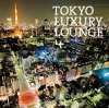 "Various Artists ""Tokyo Luxury Lounge 4"""